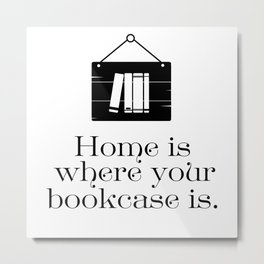 Home Is Where Your Bookcase Is Metal Print