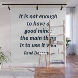 It is not enough to have a good mind; the main thing is to use it well - Rene Descartes Quote Wall Mural