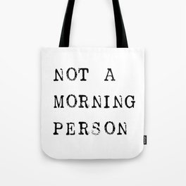 Not a morning person Tote Bag