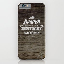 Heaven Must be a Kentucky Kind of Place iPhone Case
