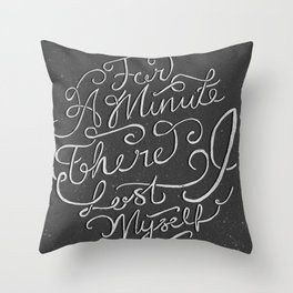 For a Minute there I lost Myself  Throw Pillow