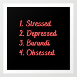 Stressed. Depressed. Burundi. Obsessed. Art Print