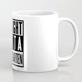 STRAIGHT OUTTA KINDERGARTEN Coffee Mug