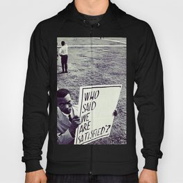 Who said we were satisified? - Protest sign, 1960s Hoody