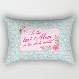 To the Best Mom in The Whole World Rectangular Pillow