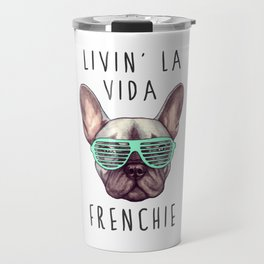 French bulldog - Livin' la vida Frenchie Travel Mug