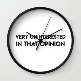 Very Uninterested In That Opinion Wall Clock