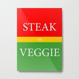 STEAK or VEGGIE Metal Print