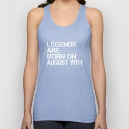 Legends Are Born On August 19th Funny Birthday Unisex Tank Top