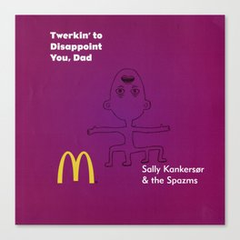 Twerkin' to Disappoint You, Dad by Sally Kankersør and the Spazms Canvas Print