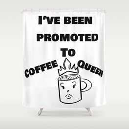 Ive Been Promoted to Coffee Queen Shower Curtain