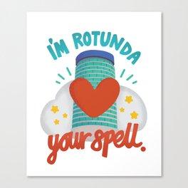 I'm Rotunda your spell Canvas Print