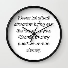 Never let a bad situation bring out the worst in you Wall Clock