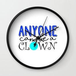 Anyone Can Be A Clown (3) Wall Clock
