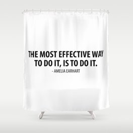 The most effective way to do it is to do it - Amelia Earhart Shower Curtain