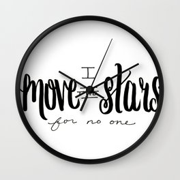 I Move the Stars for No One Wall Clock