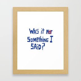 Was it [not] something I said? (Sickle version) Framed Art Print