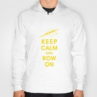 rowing Hoodies featuring Keep Calm and Row On (For the Love of Rowing) by KeepCalmShop