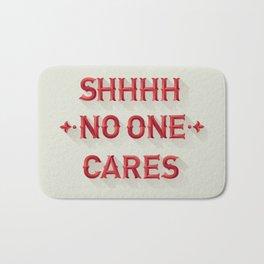 Shhhh No One Cares Bath Mat