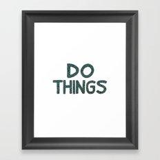 Do Things Framed Art Print