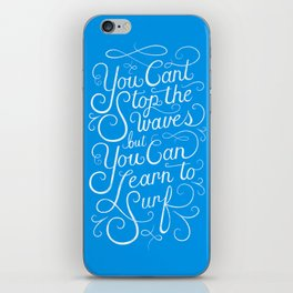 You Can't Stop the Waves, but You Can Learn to Surf iPhone Skin