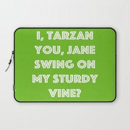 I, Tarzan- You, Jane. Swing on my sturdy vine? Laptop Sleeve