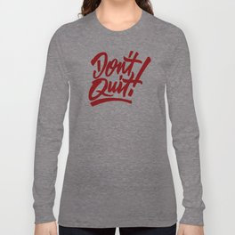 Don't Quit! Long Sleeve T-shirt