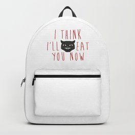 I Think I'll Eat You Now Backpack