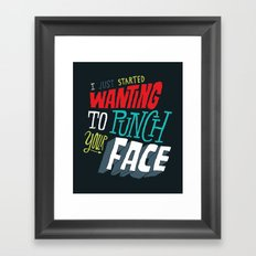 I Just Started Wanting To Punch Your Face Framed Art Print