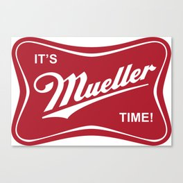 It's Mueller Time! Canvas Print