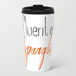 Fluent en Spanglish Travel Mug