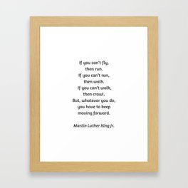 Martin Luther King Inspirational Quote - If you cannot fly then run Framed Art Print