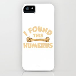 I Found This Humerus Archaeology Pun Bone Humor iPhone Case