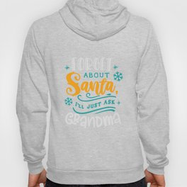 forget about santa i'll just ask grandma christmas gift ideas Hoody