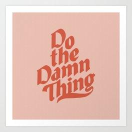 Do the Damn Thing Art Print