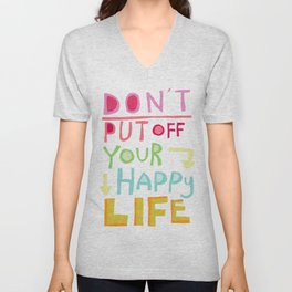 Don't put off your Happy Life Unisex V-Neck