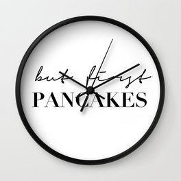 But first pancakes Wall Clock