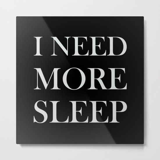 I NEED MORE SLEEP black Metal Print