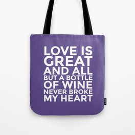 Love is Great and All But a Bottle of Wine Never Broke My Heart (Ultra Violet) Tote Bag