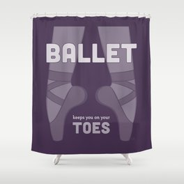 Ballet Keeps You on Your Toes Shower Curtain