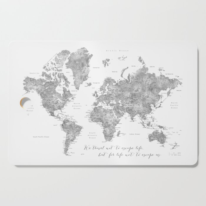 We Travel Not To Escape Life Grayscale World Map Cutting Board By