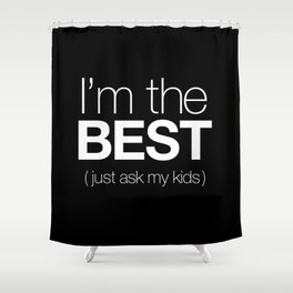 I'm The Best (Just Ask My Kids) Shower Curtain