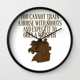 You Cannot Train A Horse With Shouts Wall Clock