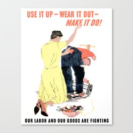 Use It Up -- Wear It Out -- Make It Do Canvas Print