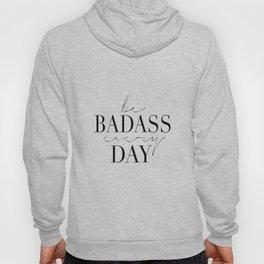 Motivational decor, Badass, motivational printables, Be Badass Every Day Hoody