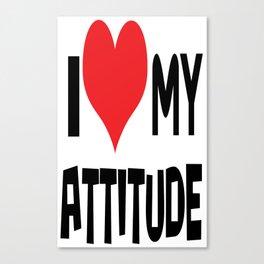 I love my attitude. Canvas Print