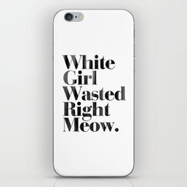 White Girl Wasted Right Meow Dirty Vintage Print iPhone Skin