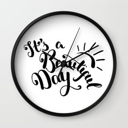 It's A Beautiful Day - Hand-drawn brush pen lettering. Modern calligraphy positive quote Wall Clock