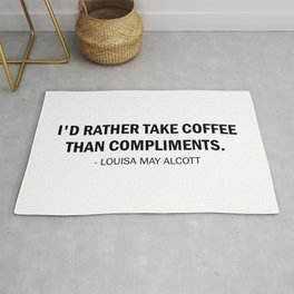 I'd rather take coffee than compliments - Louisa May Alcott Rug
