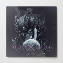 DEEPER + DARKER Metal Print